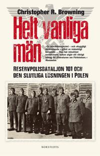 Helt vanliga män : Reservpolisbataljon 101 och den slutliga lösningen i Polen
