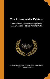 The Ammassalik Eskimo: Contributions to the Ethnology of the East Greenland Natives Volume Part 2