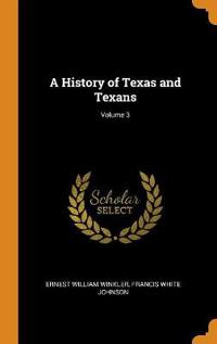A History of Texas and Texans; Volume 3