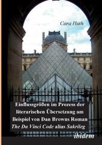 """Einflussgrössen Im Prozess Der Literarischen Übersetzung Am Beispiel Von Dan Browns Roman """"the Da Vinci Code"""" Alias """"sakrileg."""""""