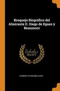 Bosquejo Biográfico del Almirante D. Diego de Egues Y Beaumont