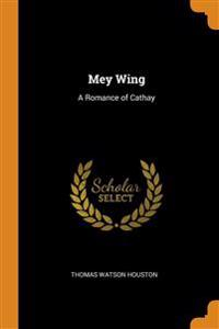 MEY WING: A ROMANCE OF CATHAY