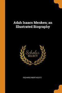 Adah Isaacs Menken; An Illustrated Biography