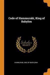 CODE OF HAMMURABI, KING OF BABYLON