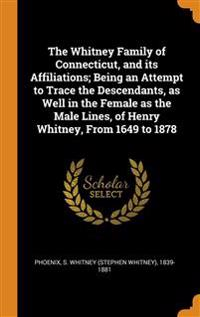 Whitney Family of Connecticut, and its Affiliations; Being an Attempt to Trace the Descendants, as Well in the Female as the Male Lines, of Henry Whitney, From 1649 to 1878