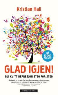 Glad igjen! : hvordan bli kvitt depresjon steg for steg - Kristian Hall   Ridgeroadrun.org