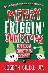 MERRY FRIGGIN' CHRISTMAS: AN EDGY CHRIST