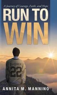 Run to Win: A Journey of Courage, Faith, and Hope