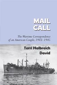 Mail Call: The Wartime Correspondence of an American Couple 1943-1945