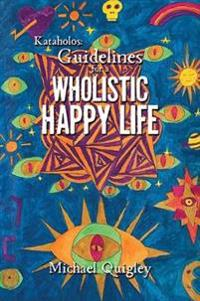 Kataholos: Guidelines for a wholistic happy life