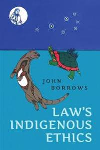 Law's Indigenous Ethics - John Borrows - böcker (9781487504915)     Bokhandel