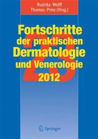 Fortschritte Der Praktischen Dermatologie Und Venerologie 2012: Vorträge Und Dia-Klinik(r) Der 23. Fortbildungswoche 2012. Fortbildungswoche Für Prakt