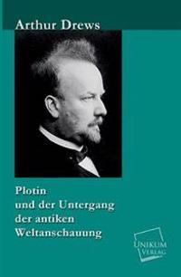 Plotin Und Der Untergang Der Antiken Weltanschauung