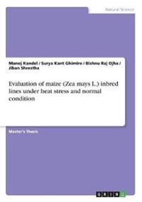 Evaluation of maize (Zea mays L.) inbred lines under heat stress and normal condition