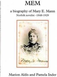 Mem - a biography of mary e. mann, novelist 1848-1929
