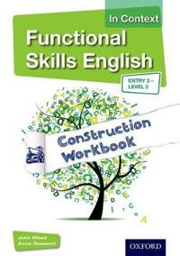 Functional Skills English in Context Construction Workbook Entry3 - Level 2