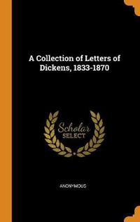 Collection of Letters of Dickens, 1833-1870