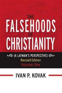 """The Falsehoods of Christianity: Revised Edition Vol-One"