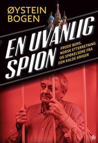 En uvanlig spion; Frode Berg, norsk etterretning og spøkelsene fra den kalde krigen