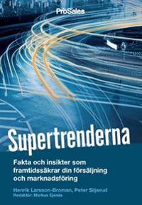 Supertrenderna : Fakta och insikter som framtidssäkrar din försäljning och marknadsföring