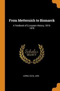 From Metternich to Bismarck: A Textbook of European History, 1815-1878