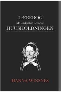 Lærebog i de forskjellige grene af huusholdningen - Hanna Winsnes pdf epub