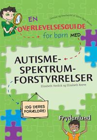 En overlevelsesguide for børn med autisme-spektrum-forstyrrelser (og deres forældre)