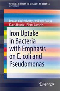 Iron Uptake in Bacteria with Emphasis on E. coli and Pseudomonas