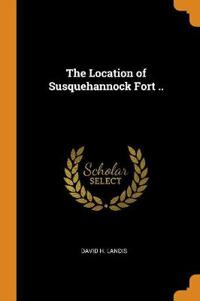 The Location of Susquehannock Fort ..