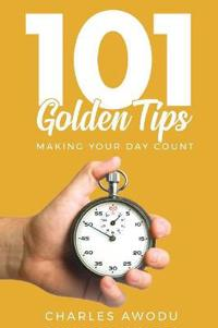 101 Golden Tips: Making Your Day Count