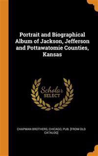 Portrait and Biographical Album of Jackson, Jefferson and Pottawatomie Counties, Kansas