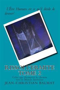 Rissoi L Ermite, Celui Qui Decouvrit Le Chemin Vers Le Monde Interieur. Tome 2: Recit Autobiographique D'Un Chercheur de Verite
