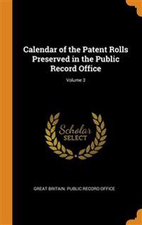 Calendar of the Patent Rolls Preserved in the Public Record Office; Volume 3