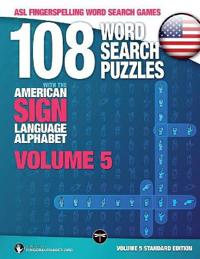 108 Word Search Puzzles with the American Sign Language Alphabet, Volume 05: ASL Fingerspelling Word Search Games
