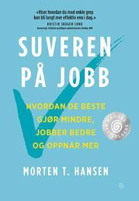 Suveren på jobb; hvordan de beste gjør mindre, jobber bedre og oppnår mer - Morten T. Hansen | Ridgeroadrun.org