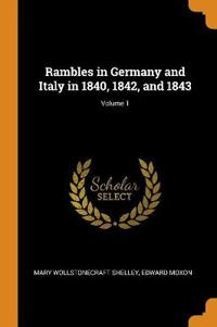 Rambles in Germany and Italy in 1840, 1842, and 1843; Volume 1
