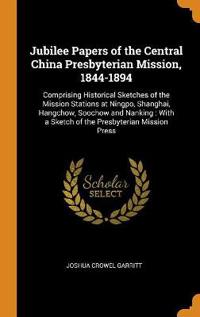Jubilee Papers of the Central China Presbyterian Mission, 1844-1894