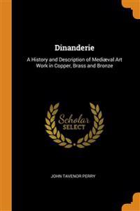 DINANDERIE: A HISTORY AND DESCRIPTION OF
