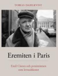 Eremiten i Paris : Emil Cioran och pessimismen som levnadskonst