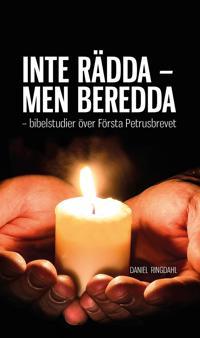 INTE RÄDDA - MEN BEREDDA - bibelstudier över Första Petrusbrevet