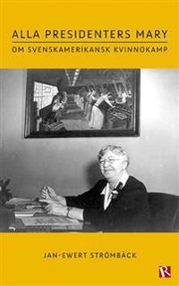 Alla presidenters Mary : om svenskamerikansk kvinnokamp