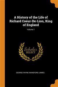 History of the Life of Richard Coeur-De-Lion, King of England; Volume 1