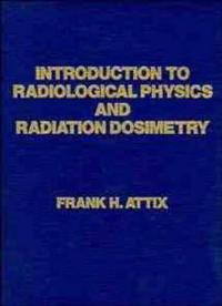 Introduction to Radiological Physics and Radiation Dosimetry
