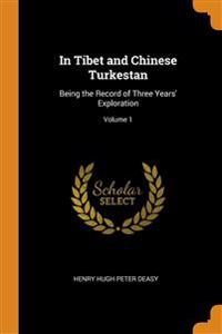 In Tibet and Chinese Turkestan: Being the Record of Three Years' Exploration; Volume 1