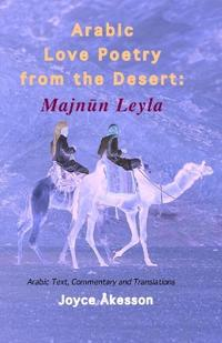 Arabic Love Poetry from the Desert: Majnun Leyla, Arabic Text, Commentary and Translations