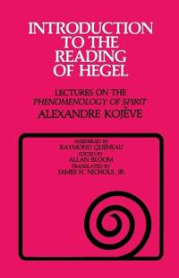 "Introduction to the Reading of Hegel: Lectures on the ""phenomenology of Spirit"""