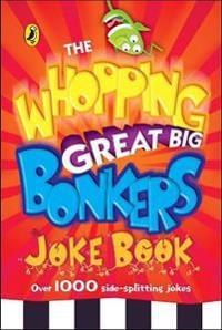 Whopping Great Big Bonkers Joke Book