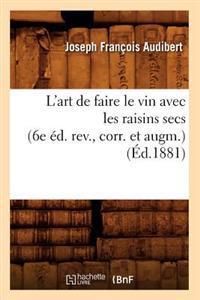 L'Art de Faire Le Vin Avec Les Raisins Secs (6e �d. Rev., Corr. Et Augm.) (�d.1881)