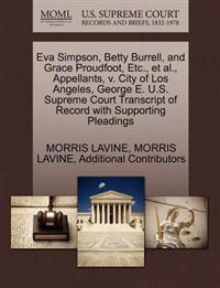 Eva Simpson, Betty Burrell, and Grace Proudfoot, Etc., et al., Appellants, V. City of Los Angeles, George E. U.S. Supreme Court Transcript of Record with Supporting Pleadings