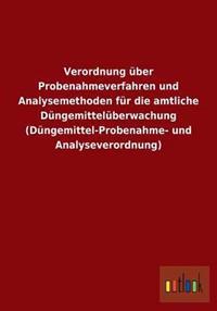 Verordnung Uber Probenahmeverfahren Und Analysemethoden Fur Die Amtliche Dungemitteluberwachung (Dungemittel-Probenahme- Und Analyseverordnung)